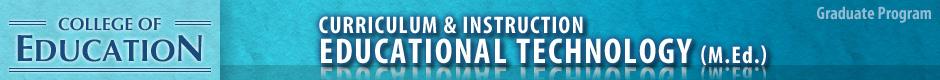 Curriculum & Instruction Educational Technology (M.Ed.)
